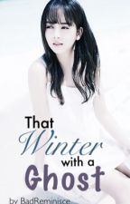 That Winter with a Ghost (TGS #2) by BadReminisce