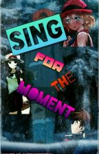 Sing for the Moment(Under Editing) by Shadow_Ice_King