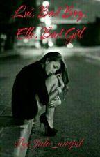 Lui, Bad Boy, Elle, Bad Girl (Terminé) by jusdefruit972