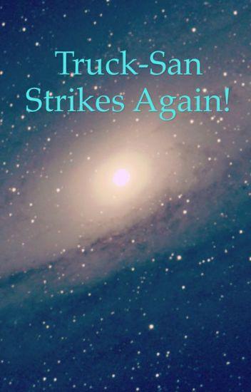 Truck-San strikes again!