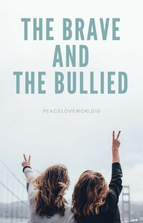 The Brave And The Bullied by PeaceLoveWorld10