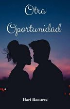 Una Oportunidad Más (Borrador) by hariramirez