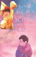 All For Nothing  by PetuniaFanfic