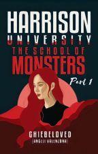 HARRISON UNIVERSITY: The School Of Monsters [✔] by GHIEbeloved