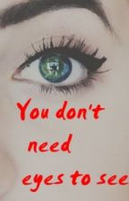 You don't need eyes to see [ One Direction F.F. ] by Directioner69harrys