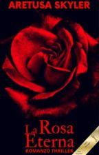 La Rosa Eterna  by AretusaSkyler