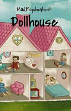 Dollhouse by MadPsychoGhost