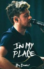 IN MY PLACE [Niall Horan Fanfic] by danike_funny