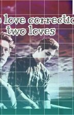 True love Correction Two loves by Marianalhp