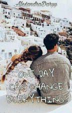 O zi poate schimba totul by AlexandraDaryy
