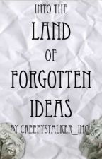 Into the Land of Forgotten Ideas by CreepyStalker_Inc