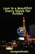 Love Is a Beautiful? (Harry Styles Fan Fiction) by loveyoumusic