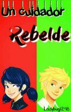 """un cuidador rebelde-ML(2da temporada de """"Un chico rebelde"""") by ladybug1298"""