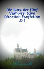 Die Burg der fünf Vampire! (One Direction Fanfiction ;D ) by Svenivanilla