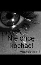Nie chce kochać! by MrsDarkness18
