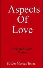 9 Poems From ASPECTS OF LOVE By Strider Marcus Jones by stridermarcusjones