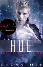 Hue - Book 2 Archaic Series (To be published) by ReganUre