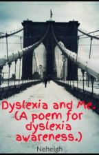 Dyslexia and Me. (A poem for dyslexia awareness week.) by Neheigh