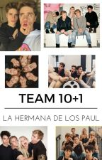 Team 10+1: La hermana de los Paul #FanFicsEs by keisibower