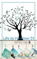 Life As We Know It 2 - CAPÍTULO FINAL! by ticiandreozzi