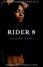 RIDER 8: It's Gabby's Life by QVEEN_B33
