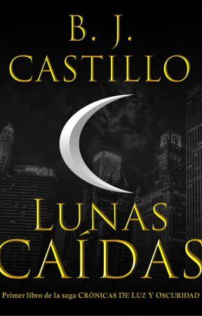 Lunas Caídas (Crónicas de Luz y Oscuridad, #1) by bj_castillo