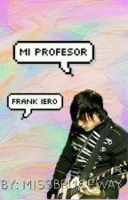 Mi Profesor.-Frank Iero(Y tú)♡   by MissBruceWay