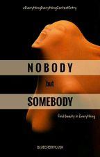Nobody But Somebody by Bluecherrylush