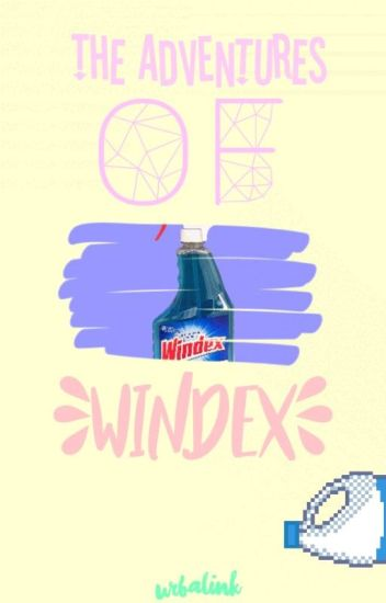 """""""The Adventures of Windex"""" - Rant Book 5"""