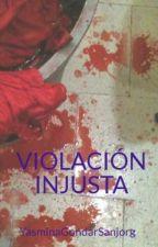 VIOLACIÓN INJUSTA by YasminaGS