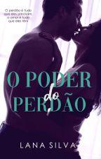 O Poder do Perdão (Completo) by Lannaa_Silva