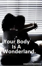 Your Body Is A Wonderland. by wayacrosstheuniverse