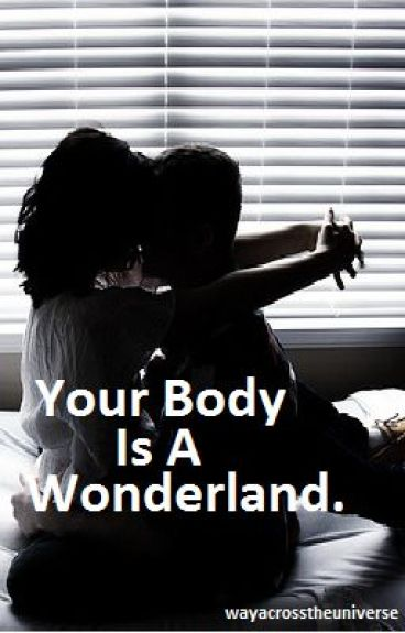 Your Body Is A Wonderland.