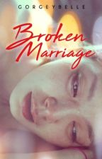 Broken Marriage (PUBLISHED) by Gorgeybelle
