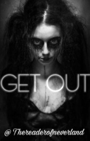 GET OUT! by Thereaderofneverland