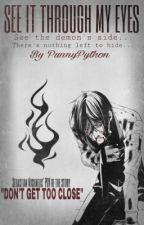 "See it Through My Eyes (Sebastian Michaelis' POV of ""Don't get Too Close"") {B2} by PunnyPython"