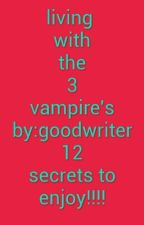 living with the 3 vampire's / editing/ by goodwriter12
