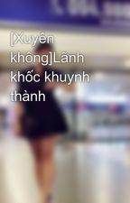 [Xuyên không]Lãnh khốc khuynh thành by ThahHuyen