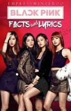 BLACKPINK Facts And Lyrics  by EmpressWinteroo