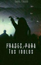 Frases para tus ídolos III by Carolamc_