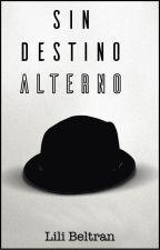 Sin Destino Alterno by LiBel14