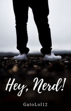 Hey, Nerd! by GatoLol12