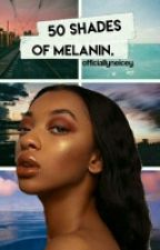50 Shades Of Melanin • A Picture/Anon Book. [✔] by OfficiallyNeicey
