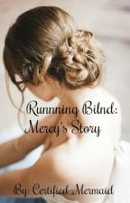 Running Blind: Mercy's Story by Certified_Mermaid