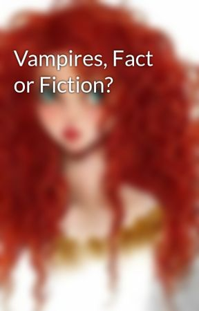Vampires, Fact or Fiction? by HFTYU15