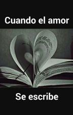 Cuando El Amor Se Escribe. by JessFrancoDuque