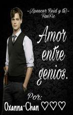 Amor entre genios. ~(Spencer Reid y Tú)~ by Oxanna-chan