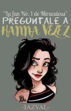 Pregúntale a Hanna Velez by -JAZVAL-