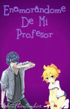 Enamorándome De Mi Profesor by Nekitaphantomhive