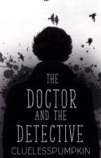 The Doctor And The Detective (Johnlock) by CluelessPumpkin